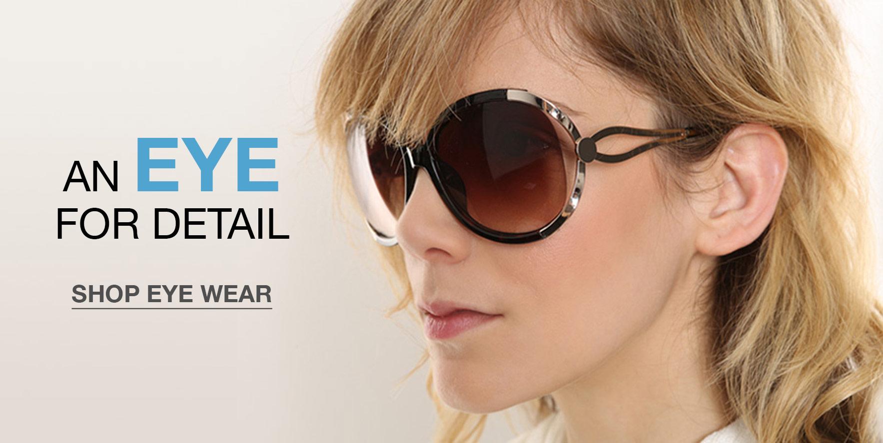 An eye for detail - Click to Shop Eye Wear